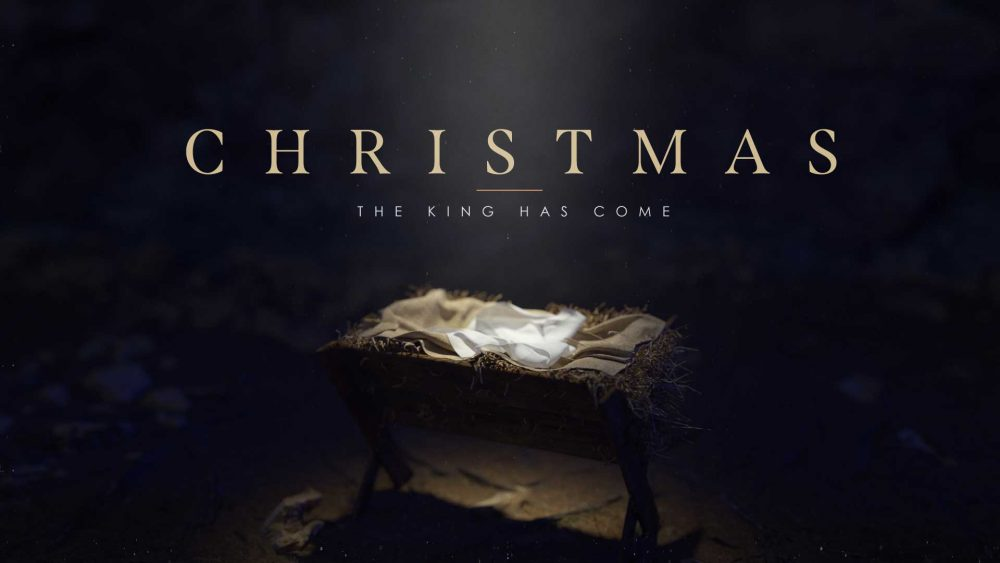 Christmas: The King Has Come