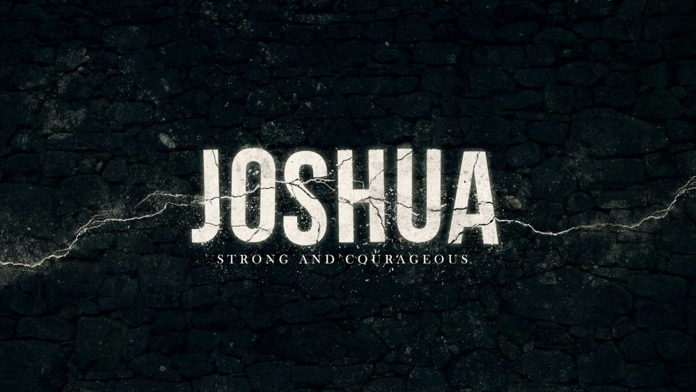 Joshua: Strong and Courageous